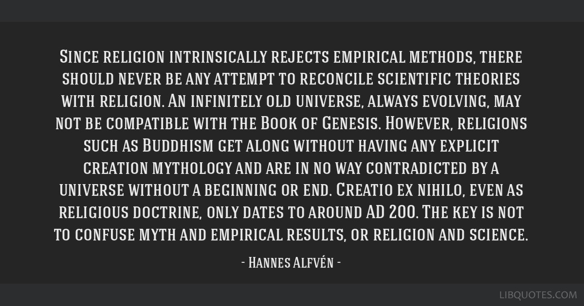 Since religion intrinsically rejects empirical methods, there should never be any attempt to reconcile scientific theories with religion. An...