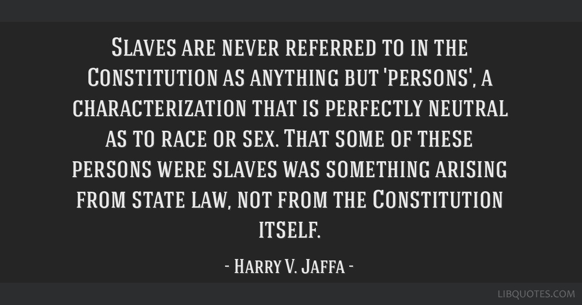 Slaves are never referred to in the Constitution as anything but 'persons', a characterization that is perfectly neutral as to race or sex. That some ...