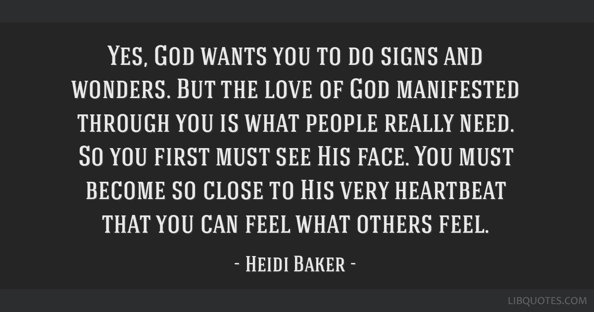 Yes, God wants you to do signs and wonders  But the love of God