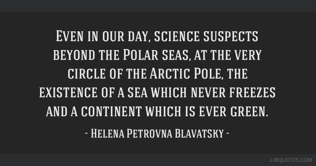 even in our day science suspects beyond the polar seas at the