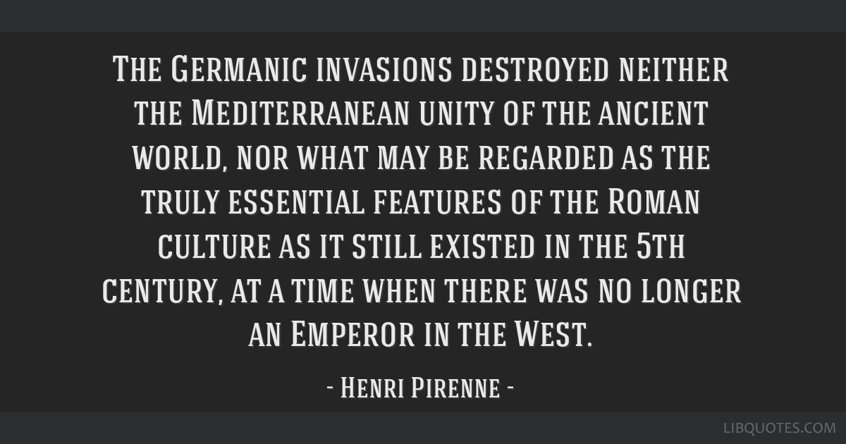 The Germanic invasions destroyed neither the Mediterranean unity of the ancient world, nor what may be regarded as the truly essential features of...