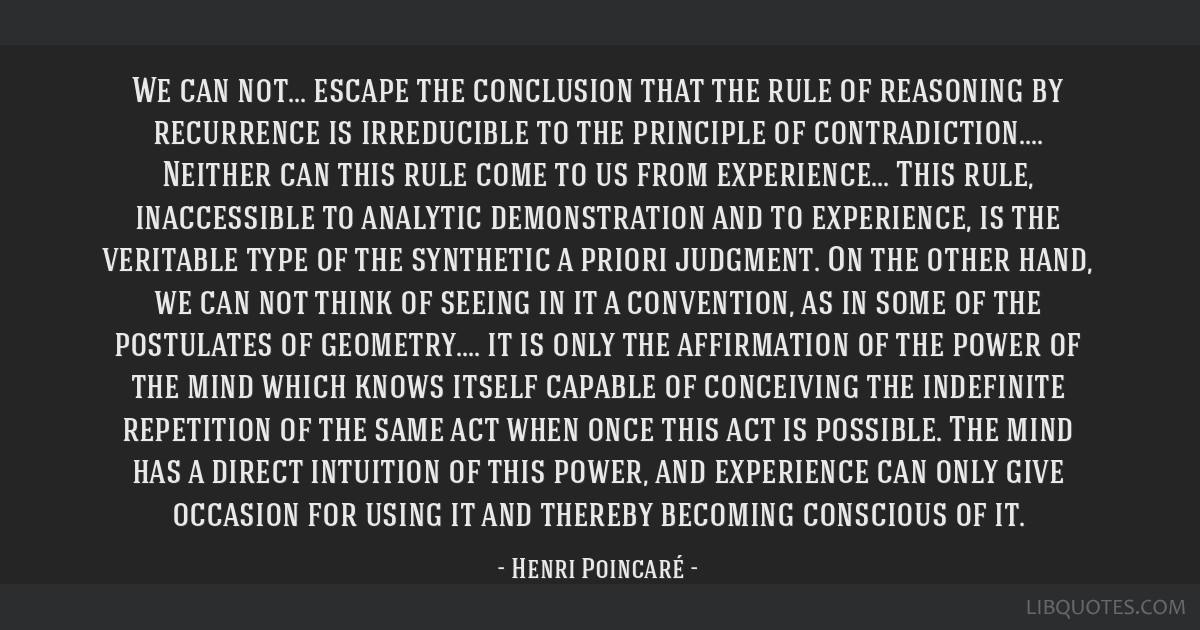 We can not... escape the conclusion that the rule of reasoning by recurrence is irreducible to the principle of contradiction.... Neither can this...