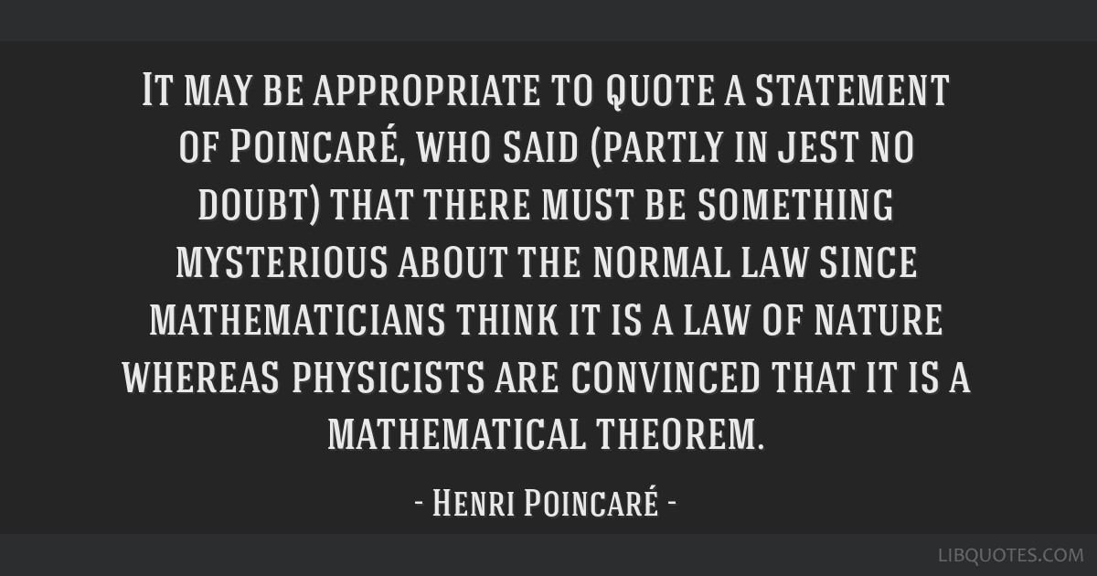 It may be appropriate to quote a statement of Poincaré, who said (partly in jest no doubt) that there must be something mysterious about the normal...