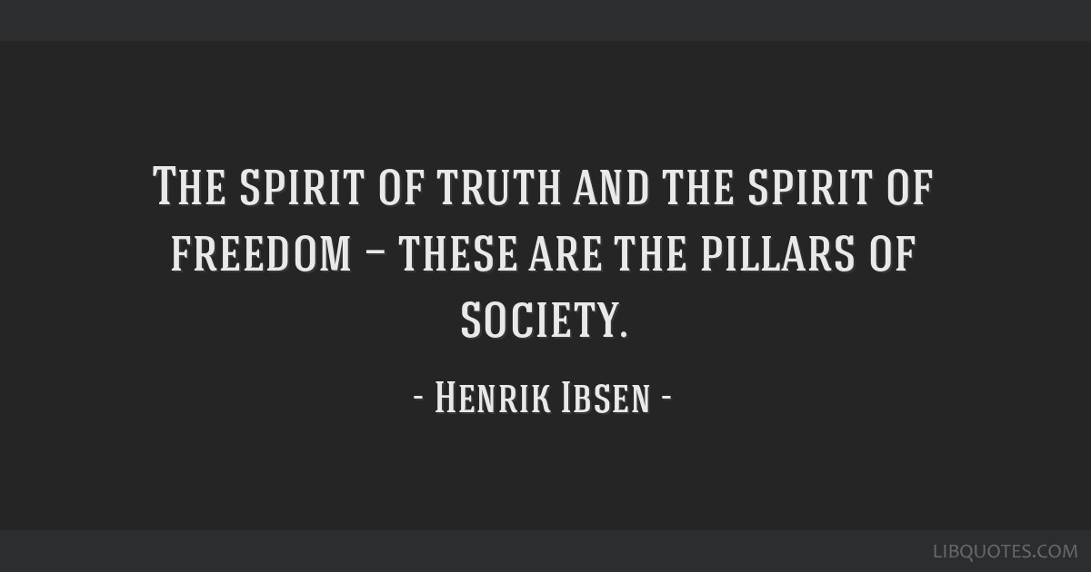 The spirit of truth and the spirit of freedom — these are the pillars of society.