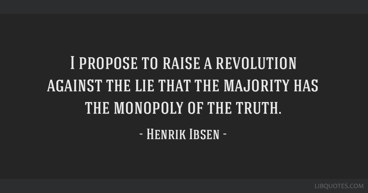 I propose to raise a revolution against the lie that the majority has the monopoly of the truth.