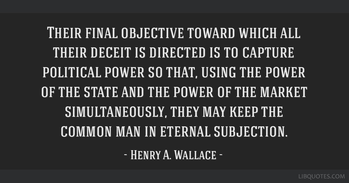 Their final objective toward which all their deceit is directed is to capture political power so that, using the power of the state and the power of...