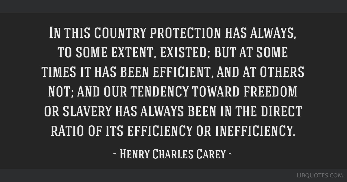 In this country protection has always, to some extent, existed; but at some times it has been efficient, and at others not; and our tendency toward...