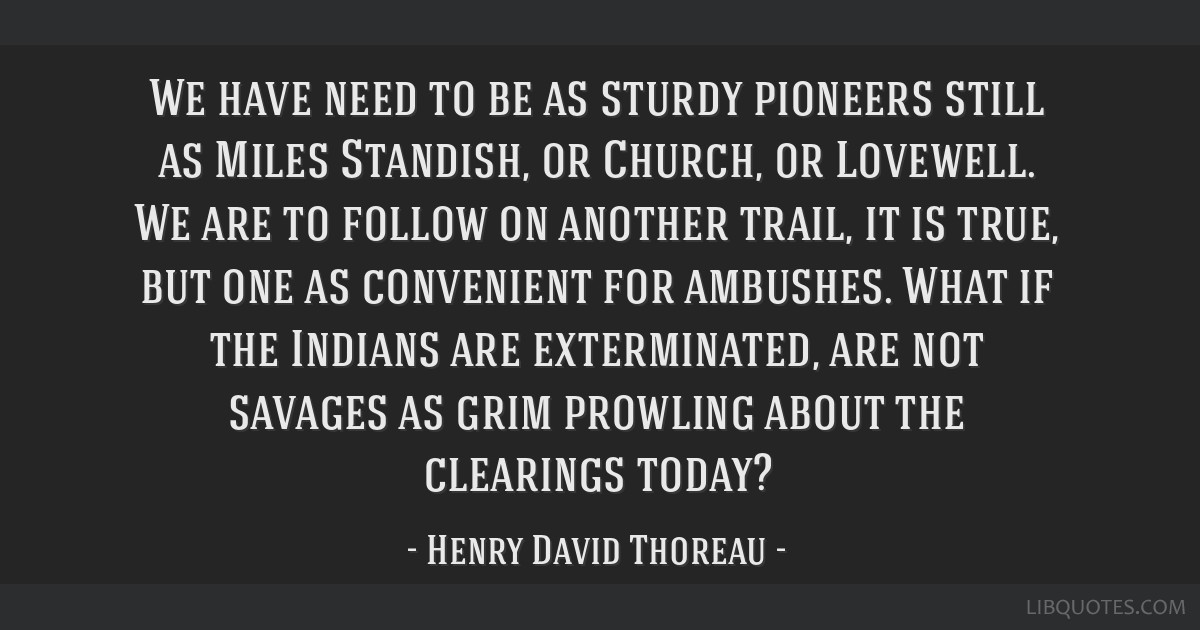 We have need to be as sturdy pioneers still as Miles Standish, or Church, or Lovewell. We are to follow on another trail, it is true, but one as...