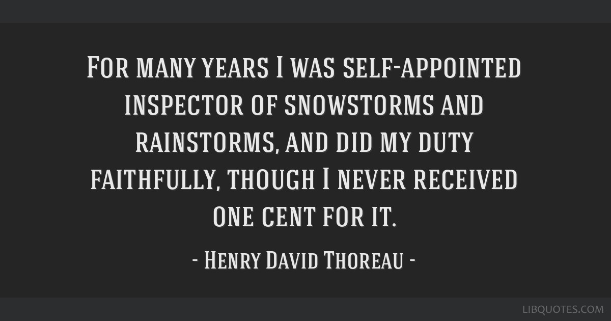 For many years I was self-appointed inspector of snowstorms and rainstorms, and did my duty faithfully, though I never received one cent for it.