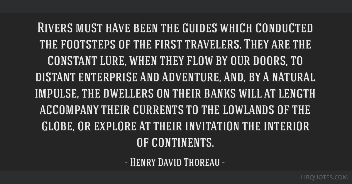 Rivers must have been the guides which conducted the footsteps of the first travelers. They are the constant lure, when they flow by our doors, to...