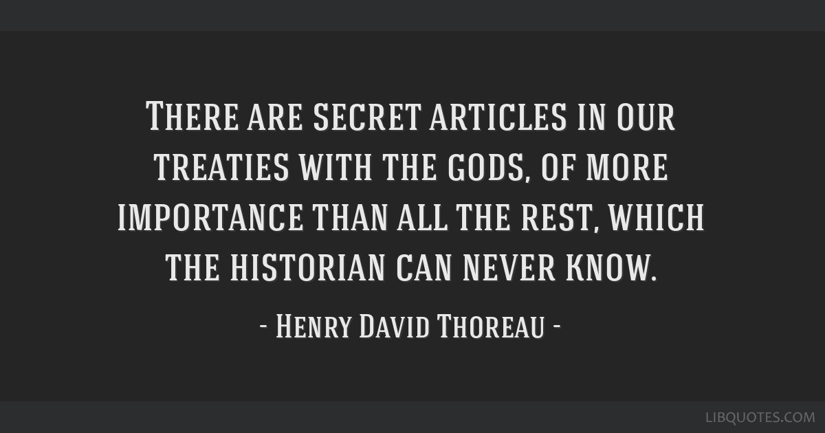 There are secret articles in our treaties with the gods, of more importance than all the rest, which the historian can never know.