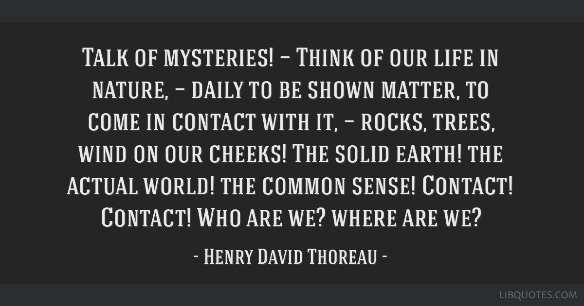 Talk Of Mysteries Think Of Our Life In Nature Daily To Be