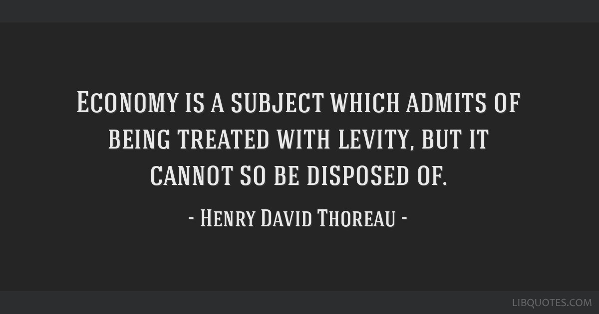 Economy is a subject which admits of being treated with levity, but it cannot so be disposed of.