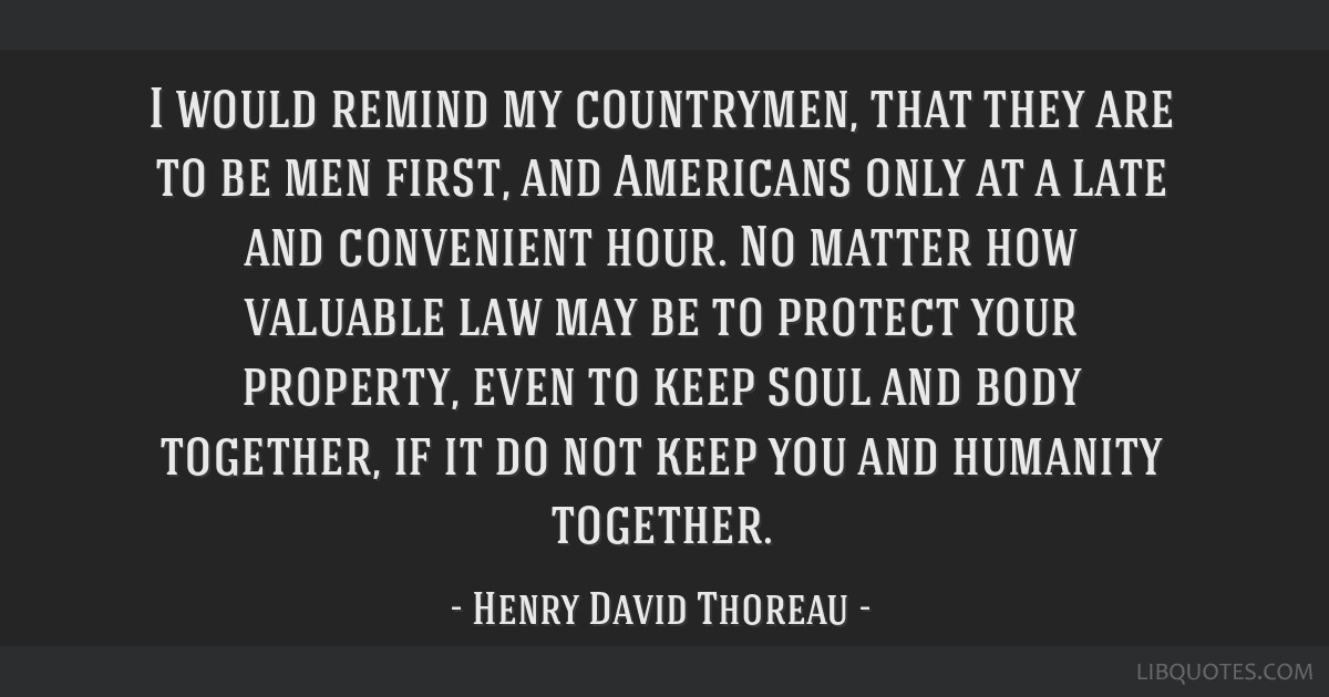 I would remind my countrymen, that they are to be men first, and Americans only at a late and convenient hour. No matter how valuable law may be to...
