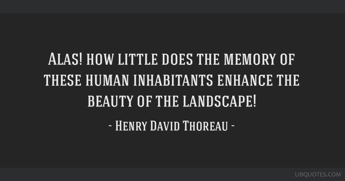 Alas! how little does the memory of these human inhabitants enhance the beauty of the landscape!