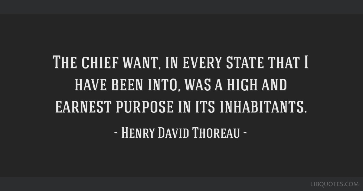 The chief want, in every state that I have been into, was a high and earnest purpose in its inhabitants.