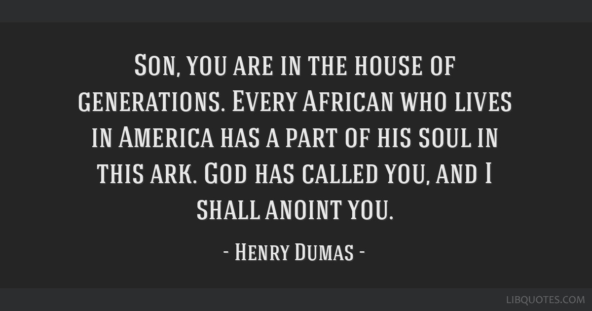 Son, you are in the house of generations. Every African who lives in America has a part of his soul in this ark. God has called you, and I shall...