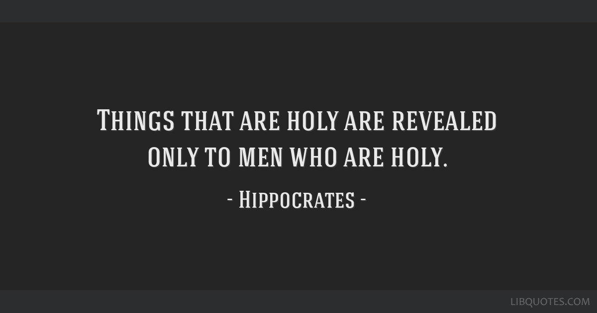 Things that are holy are revealed only to men who are holy.