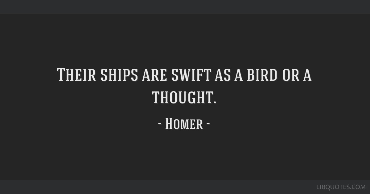 Their ships are swift as a bird or a thought.