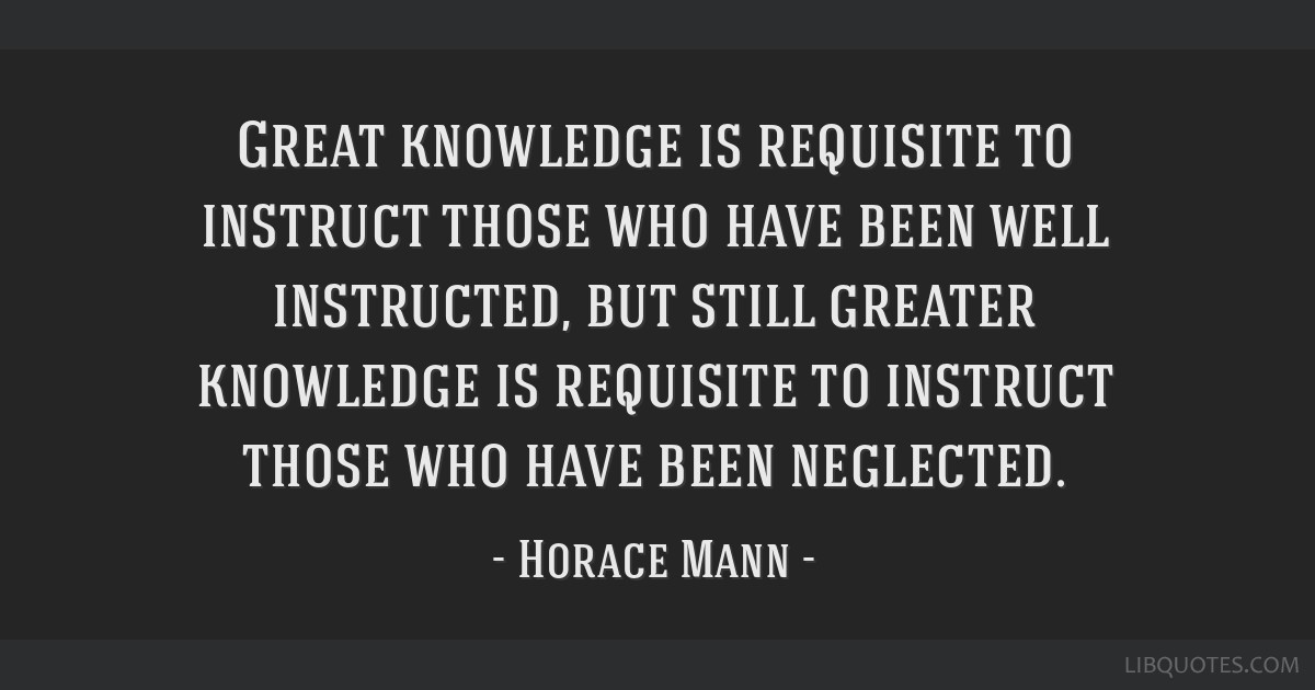 Great knowledge is requisite to instruct those who have been well instructed, but still greater knowledge is requisite to instruct those who have...