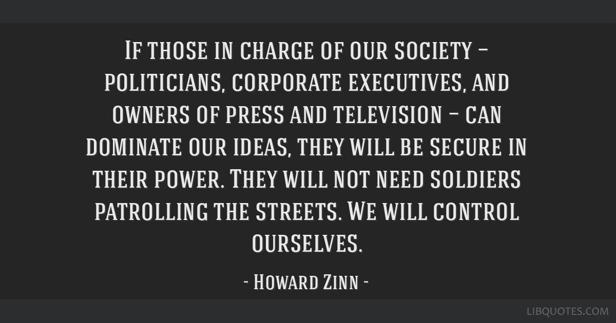 If those in charge of our society — politicians, corporate executives, and owners of press and television — can dominate our ideas, they will be...