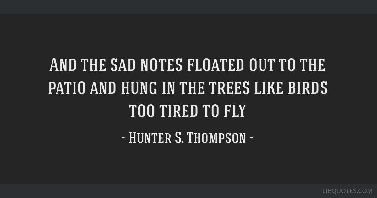 And The Sad Notes Floated Out To The Patio And Hung In The Trees
