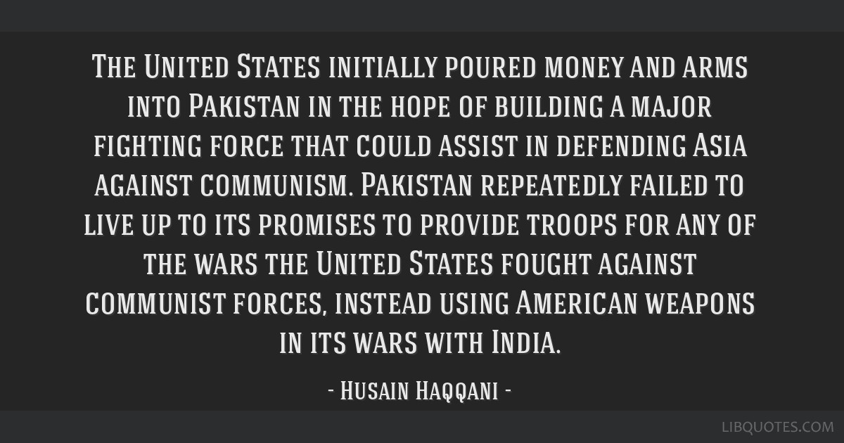 The United States initially poured money and arms into Pakistan in the hope of building a major fighting force that could assist in defending Asia...