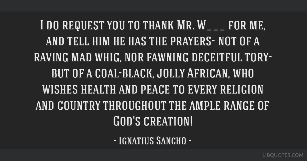 I do request you to thank Mr. W___ for me, and tell him he has the prayers- not of a raving mad whig, nor fawning deceitful tory- but of a...