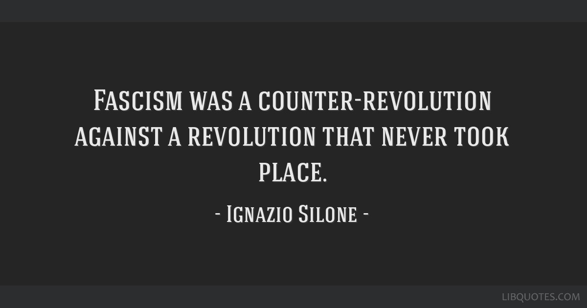 Fascism was a counter-revolution against a revolution that never took place.