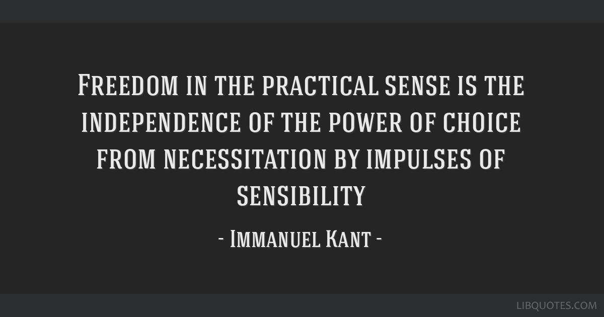 Freedom In The Practical Sense Is The Independence Of The Power Of
