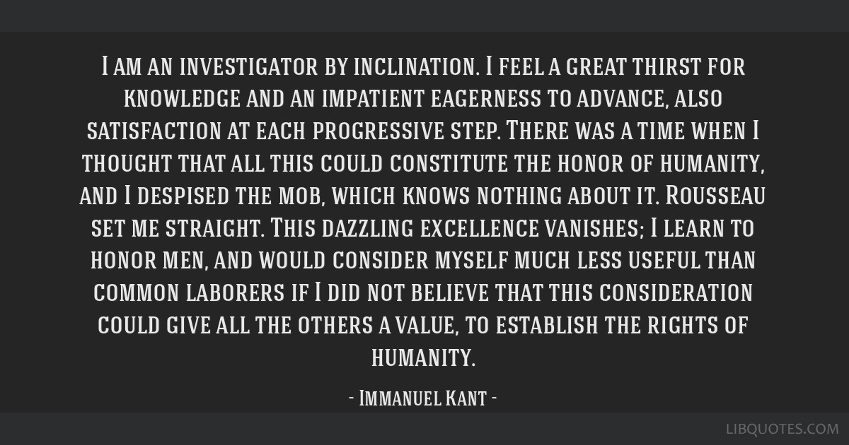 I am an investigator by inclination. I feel a great thirst for knowledge and an impatient eagerness to advance, also satisfaction at each progressive ...