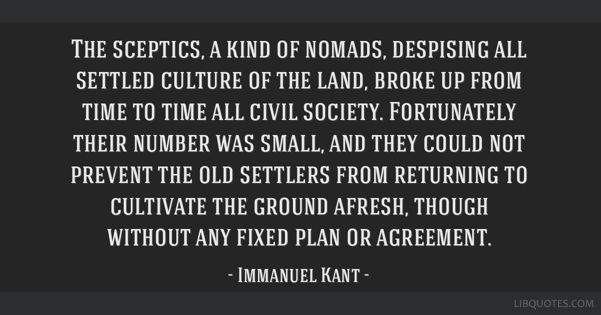The sceptics, a kind of nomads, despising all settled culture of the land, broke up from time to time all civil society. Fortunately their number was ...