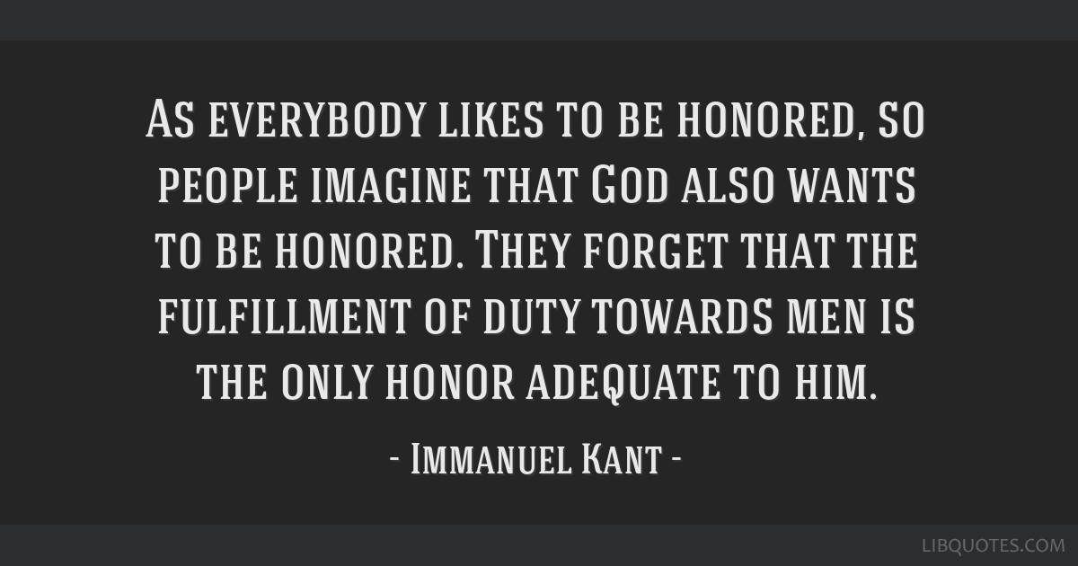 As everybody likes to be honored, so people imagine that God also wants to be honored. They forget that the fulfillment of duty towards men is the...