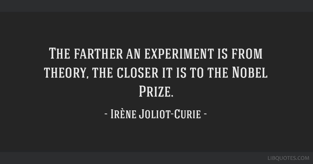 The farther an experiment is from theory, the closer it is to the Nobel Prize.