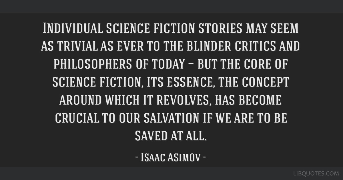 Individual science fiction stories may seem as trivial as ever to the blinder critics and philosophers of today — but the core of science fiction,...