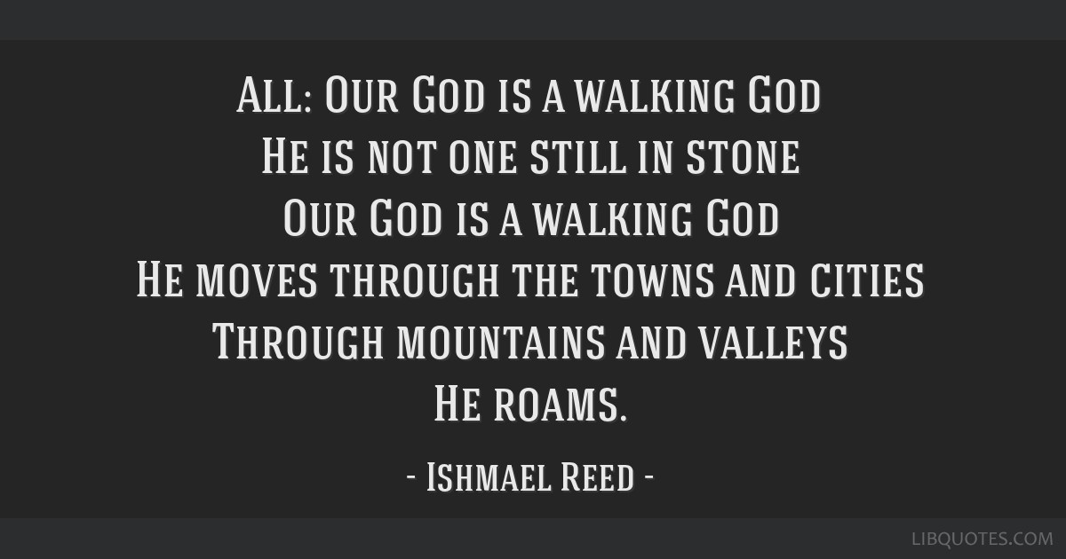 All Our God Is A Walking God He Is Not One Still In Stone Our God