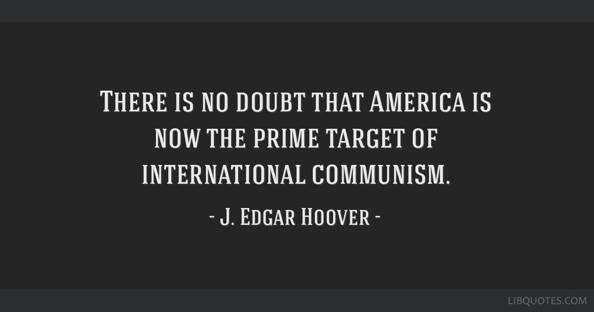 There is no doubt that America is now the prime target of international communism.
