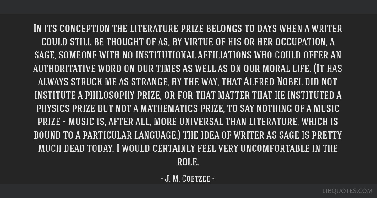 In its conception the literature prize belongs to days when a writer could still be thought of as, by virtue of his or her occupation, a sage,...