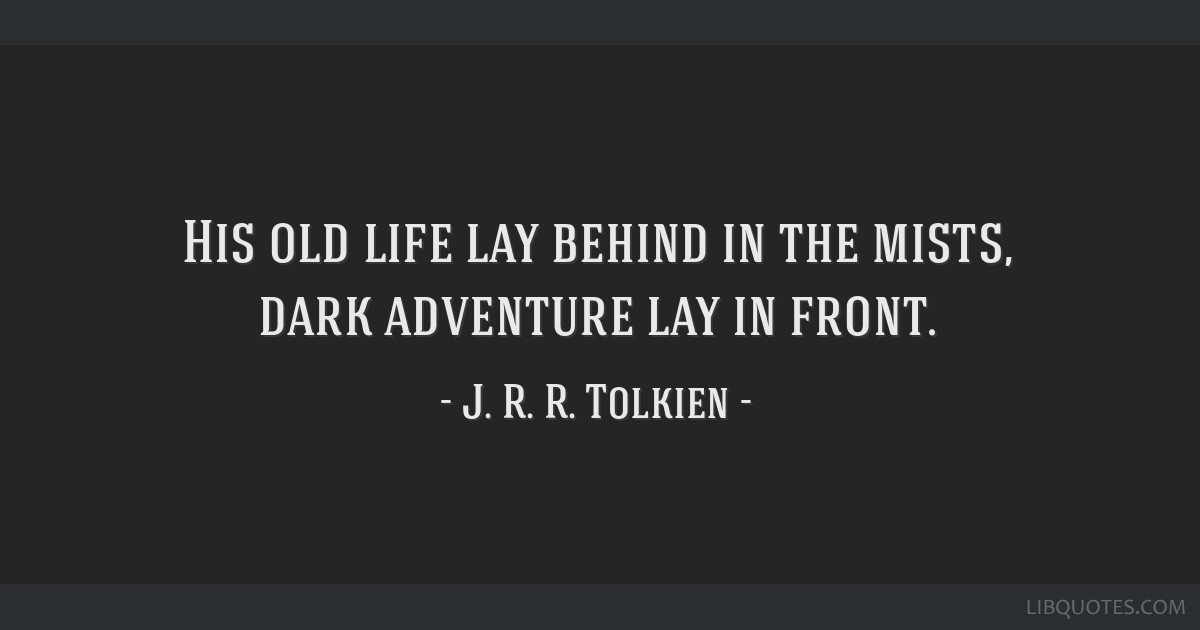 His old life lay behind in the mists, dark adventure lay in front.