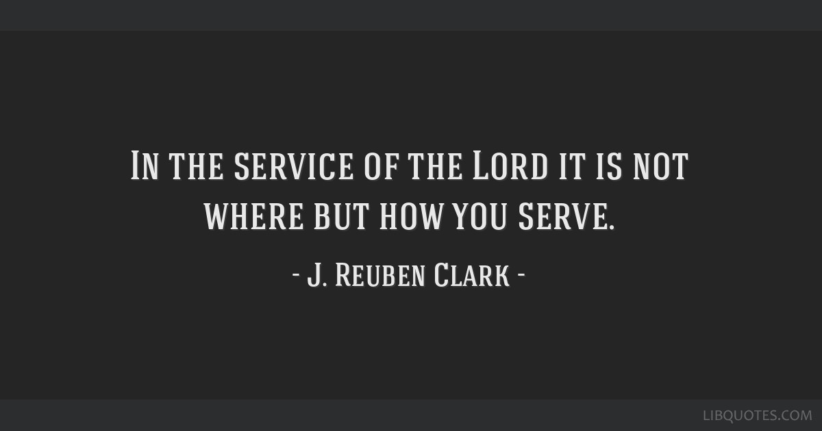 In the service of the Lord it is not where but how you serve.
