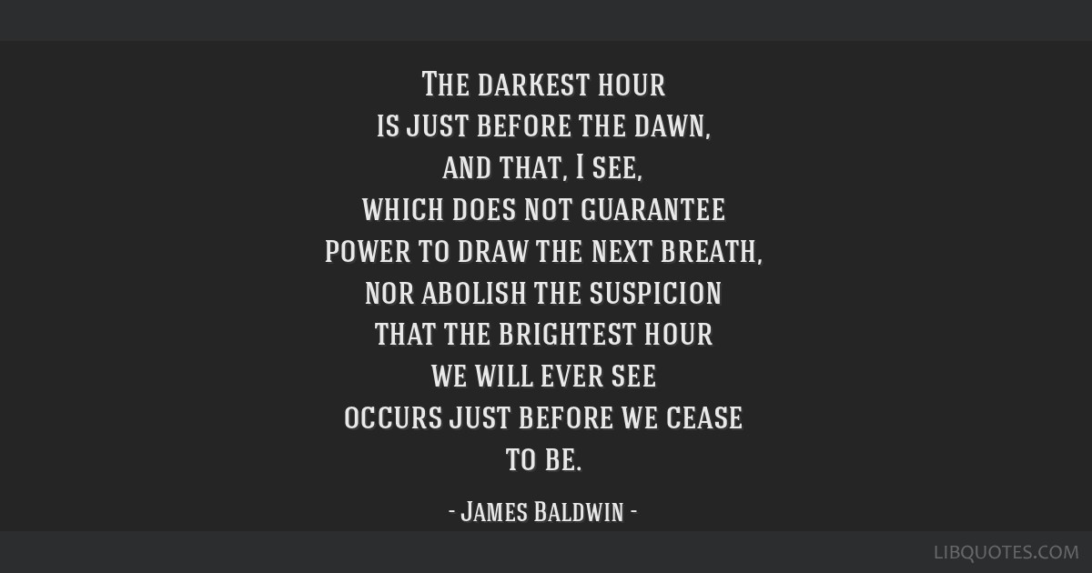The Darkest Hour Is Just Before The Dawn And That I See