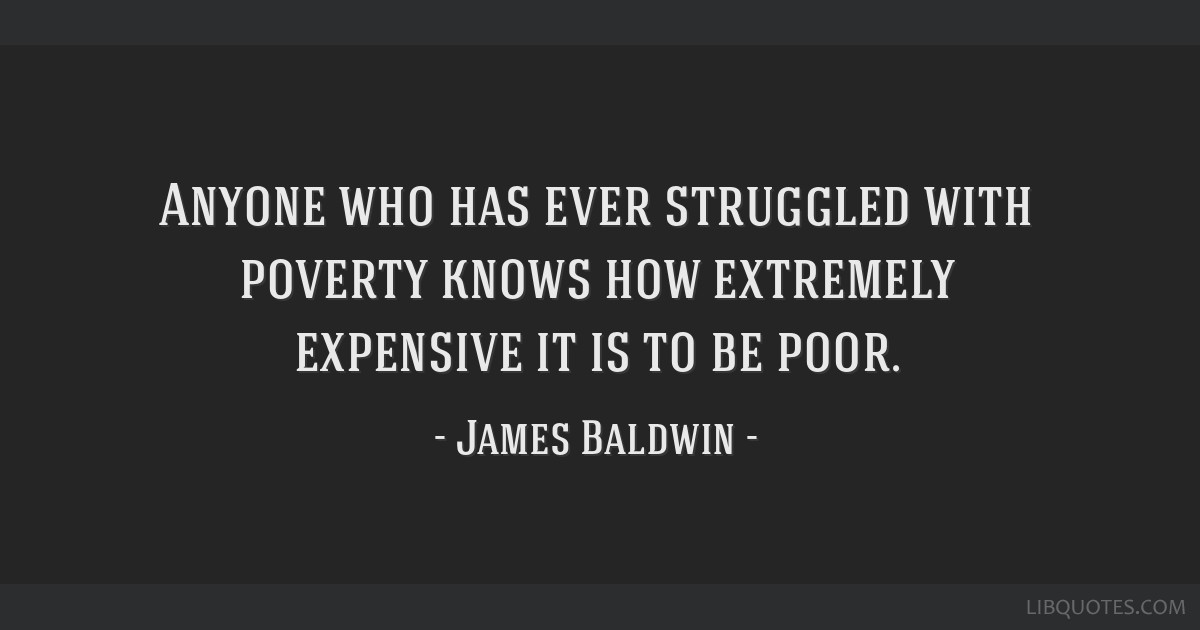 Anyone who has ever struggled with poverty knows how extremely expensive it is to be poor.