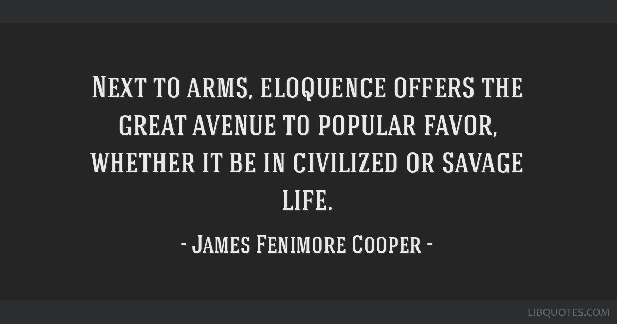 Next to arms, eloquence offers the great avenue to popular favor, whether it be in civilized or savage life.