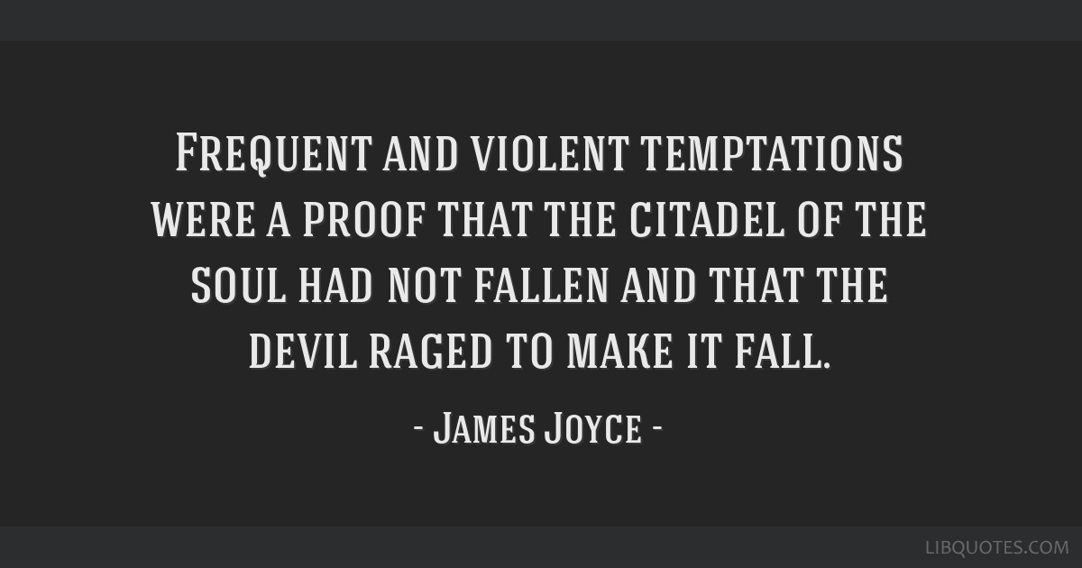 Frequent and violent temptations were a proof that the citadel of the soul had not fallen and that the devil raged to make it fall.