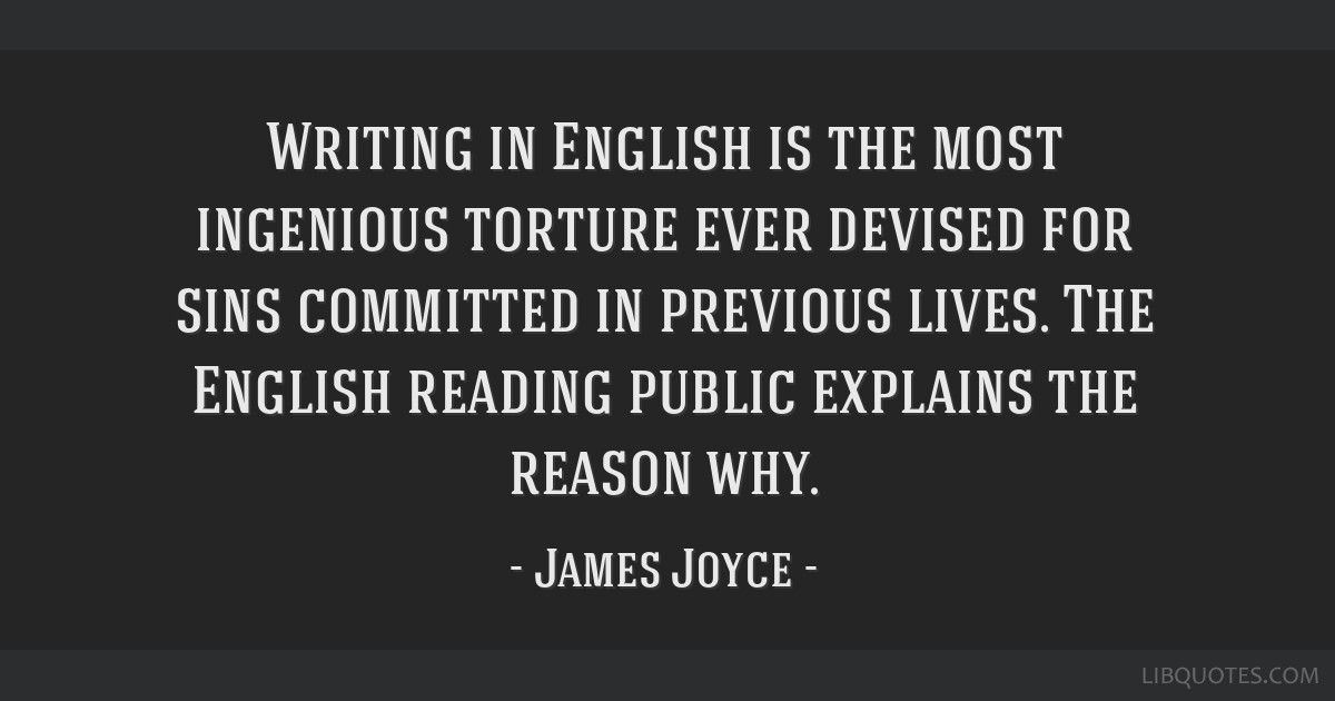 Writing in English is the most ingenious torture ever devised for sins committed in previous lives. The English reading public explains the reason...