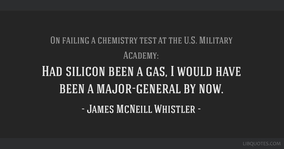 Had silicon been a gas, I would have been a major-general by now.
