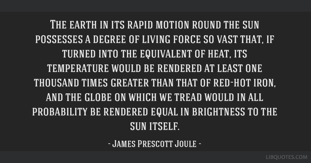 The earth in its rapid motion round the sun possesses a degree of living force so vast that, if turned into the equivalent of heat, its temperature...