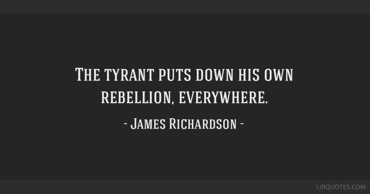 The tyrant puts down his own rebellion, everywhere.