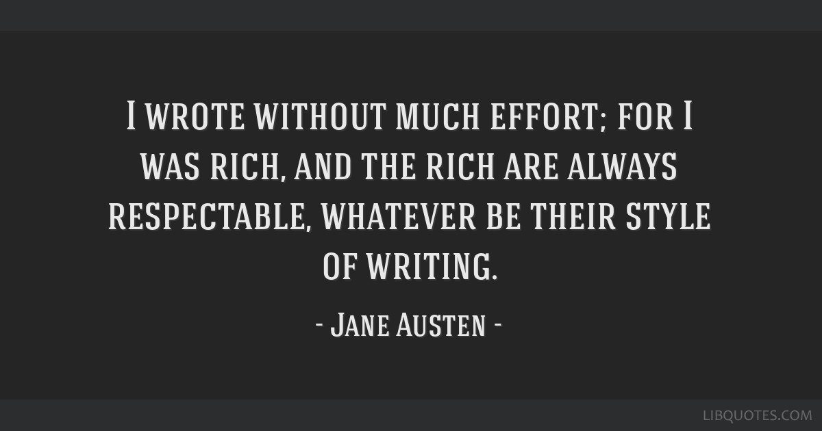 I wrote without much effort; for I was rich, and the rich are always respectable, whatever be their style of writing.