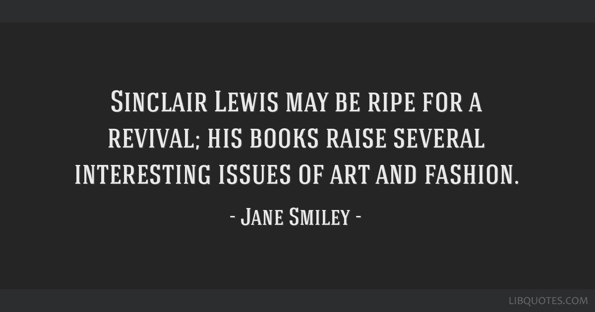 Sinclair Lewis may be ripe for a revival; his books raise several interesting issues of art and fashion.